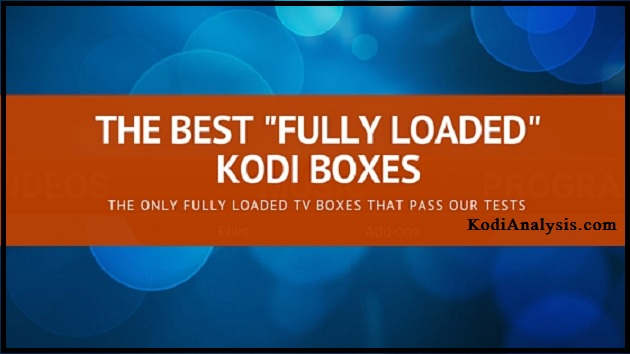 6 Best Fully Loaded Kodi Boxes to Buy 2018 for Streaming