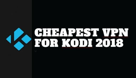 Cheapest VPN for Kodi